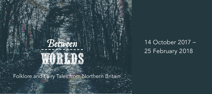 Between Worlds: Folklore and Fairy Tales from Northern Britain