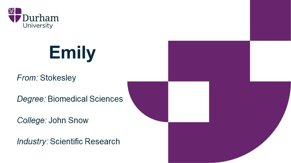 Emily is from Stokesley. She studied a Biomedical Sciences degree at John Snow college. She is now employed within scientific research.