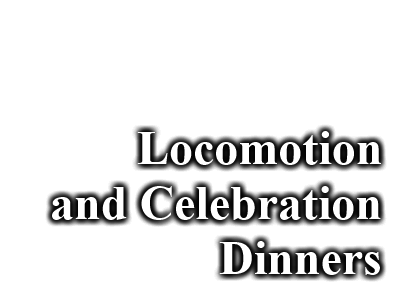Locomotion and Celebration Dinners