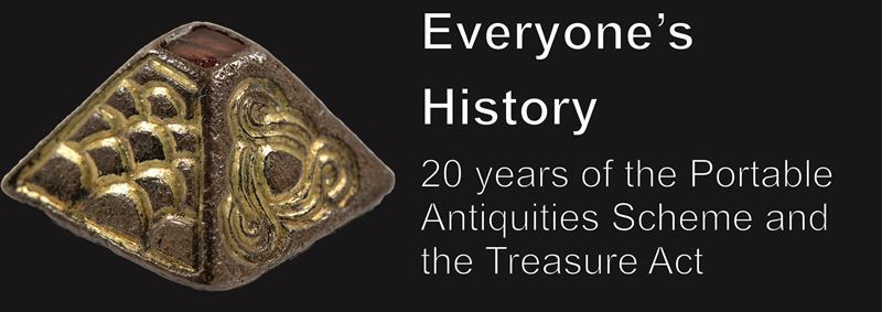 Everyone's History: 20 years of the Portable Antiquities Scheme and the Treasure Act