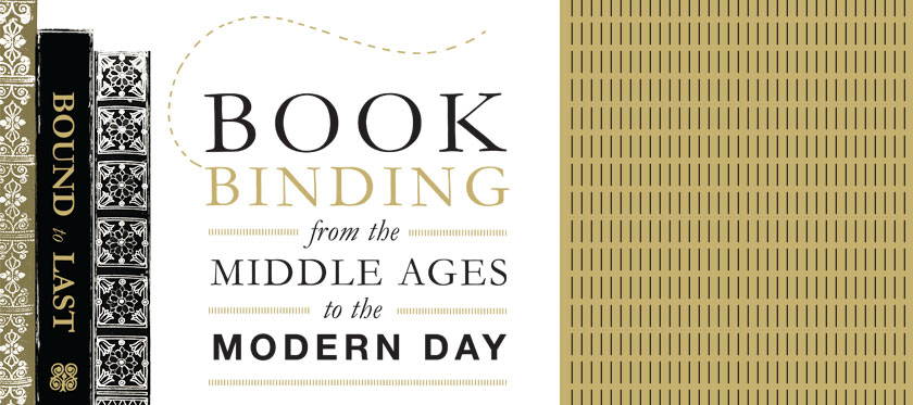 Bound to Last: Book Binding from the Middle Ages to the Modern Day